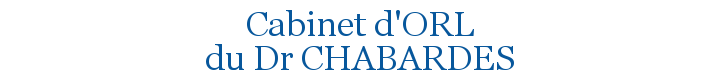 Docteur Chabardes, ORL